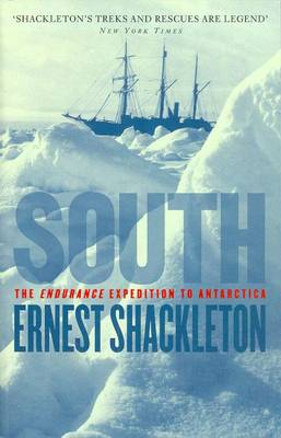 South: The Endurance Expedition To Antarctica by Sir Ernest Henry Shackleton