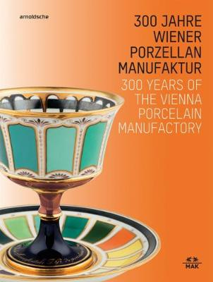 300 Years of the Vienna Porcelain Manufactory by Christoph Thun-Hohenstein