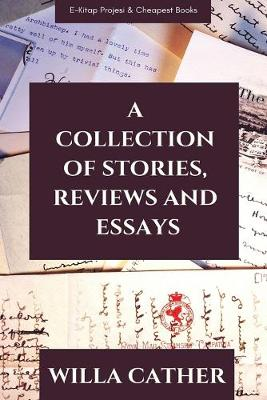 A Collection of Stories, Reviews and Essays by Willa Cather