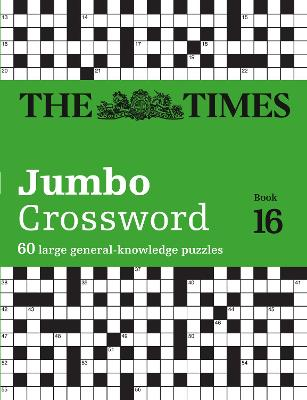 The Times 2 Jumbo Crossword Book 16: 60 large general-knowledge crossword puzzles (The Times Crosswords) by The Times Mind Games