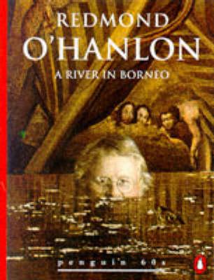 A River in Borneo by Redmond O'Hanlon