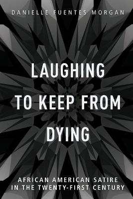 Laughing to Keep from Dying: African American Satire in the Twenty-First Century book
