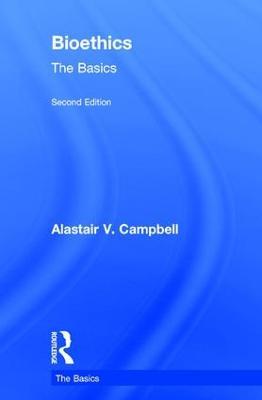 Bioethics: The Basics by Alastair V. Campbell