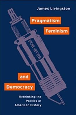 Pragmatism, Feminism, and Democracy book