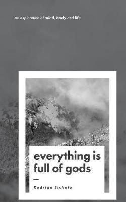 Everything is Full of Gods by Rodrigo Etcheto