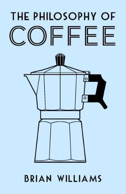 The Philosophy of Coffee by Brian Williams