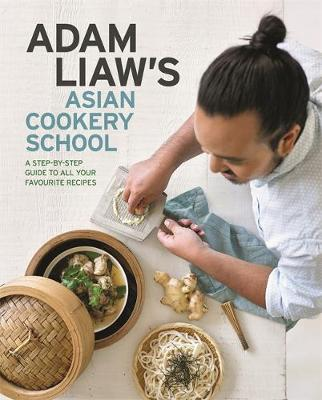 Adam Liaw's Asian Cookery School by Adam Liaw