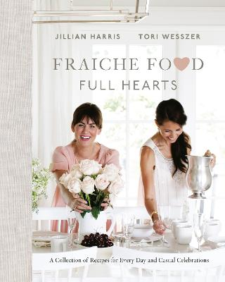 Fraiche Food, Full Hearts: A Collection of Recipes for Every Day and Casual Celebrations book