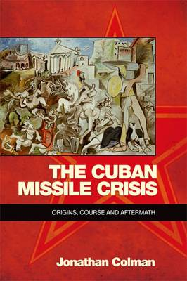 The Cuban Missile Crisis by Jonathan Colman