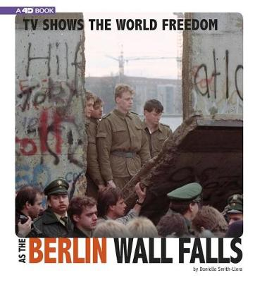 TV Shows Freedom as the Berlin Wall Falls by Danielle Smith-Llera