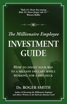 The Millionaire Employee Investment Guide by Roger Dean Smith