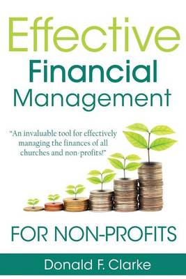 Effective Financial Management for Non-Profits by Donald Clarke