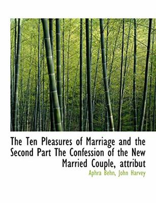 The Ten Pleasures of Marriage and the Second Part the Confession of the New Married Couple, Attribut by Aphra Behn