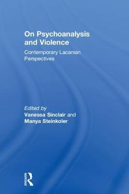 On Psychoanalysis and Violence: Contemporary Lacanian Perspectives book