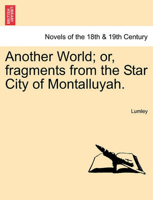 Another World; Or, Fragments from the Star City of Montalluyah. by Lumley