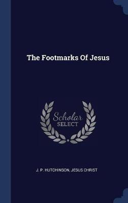 Footmarks of Jesus by P. Hutchinson