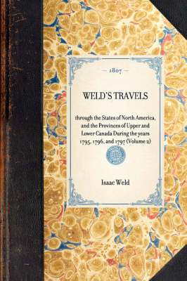 Weld's Travels: Through the States of North America, and the Provinces of Upper and Lower Canada During the Years 1795, 1796, and 1797 (Volume 2) by Isaac Weld