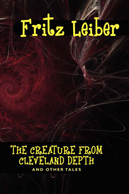 The Creature from Cleveland Depths and Other Tales by Fritz Leiber