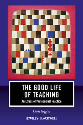 The Good Life of Teaching by Chris Higgins