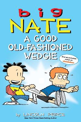 Big Nate: A Good Old-Fashioned Wedgie by Lincoln Peirce
