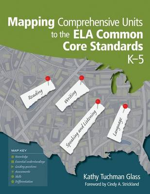 Mapping Comprehensive Units to the ELA Common Core Standards, K-5 by Kathy Tuchman Glass