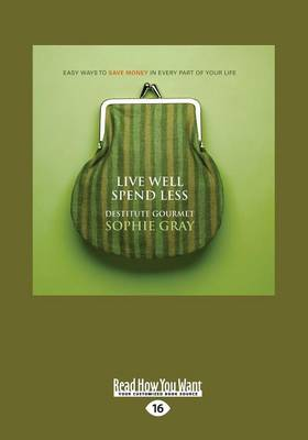 Live Well Spend Less: Easy Ways to Save Money in Every Part of Your Life book