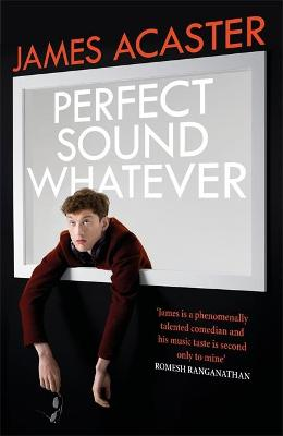 Perfect Sound Whatever: THE SUNDAY TIMES BESTSELLER by James Acaster