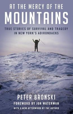 At the Mercy of the Mountains: True Stories Of Survival And Tragedy In New York's Adirondacks by Peter Bronski
