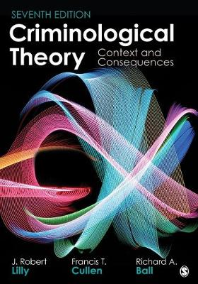 Criminological Theory: Context and Consequences by J Robert Lilly