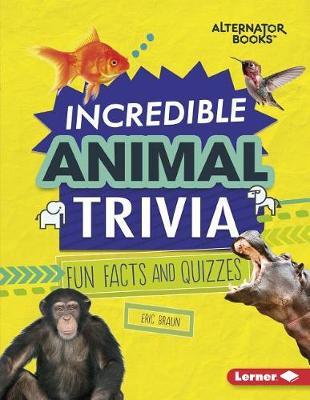 Incredible Animal Trivia by Eric Braun