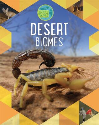 Earth's Natural Biomes: Deserts by Louise Spilsbury