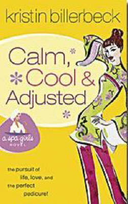 Calm, Cool and Adjusted by Kristin Billerbeck