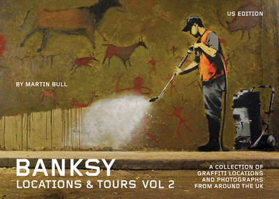 Banksy Locations And Tours Vol.2 by Martin Bull