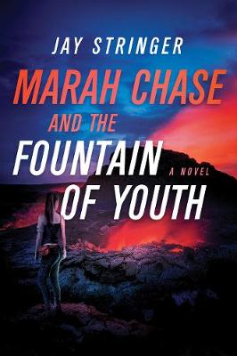 Marah Chase and the Fountain of Youth: A Novel by Jay Stringer