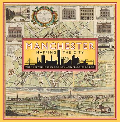Manchester: Mapping the City by Terry Wyke