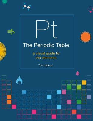 The Periodic Table: A visual guide to the elements by Tom Jackson