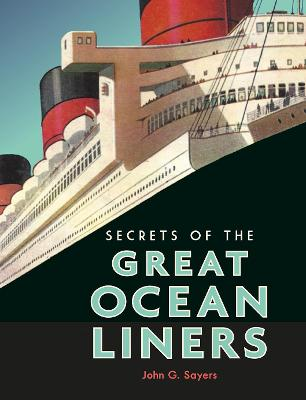 Secrets of the Great Ocean Liners by John G. Sayers