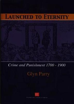 Launched to Eternity - Crime and Punishment 1700-1900 by Glyn Parry