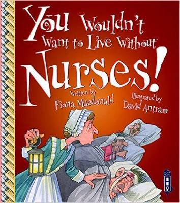 You Wouldn't Want To Live Without Nurses! book