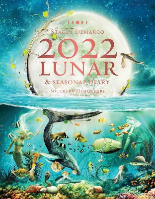 2022 Lunar and Seasonal Diary: Southern Hemisphere by Stacey Demarco