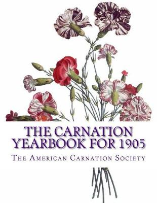 The Carnation Yearbook for 1905 by The American Carnation Society