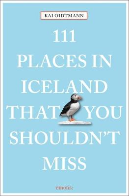 111 Places in Iceland That You Shouldn't Miss by Kai Oidtmann
