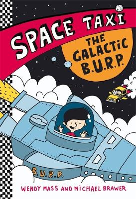 Space Taxi: The Galactic B.U.R.P by Wendy Mass