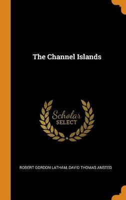 The Channel Islands by Robert Gordon Latham