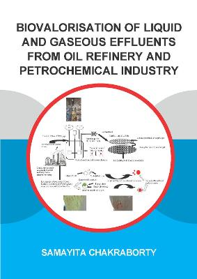 Biovalorisation of Liquid and Gaseous Effluents of Oil Refinery and Petrochemical Industry by Samayita Chakraborty