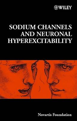 Sodium Channels and Neuronal Hyperexcitability by Gregory R. Bock