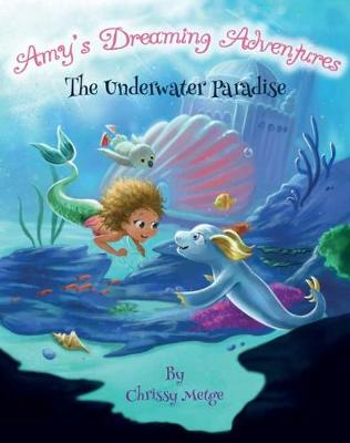Amy's Dreaming Adventures: The Underwater Paradise by Chrissy Metge