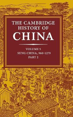 Cambridge History of China: Volume 5, Sung China, 960-1279 AD, Part 2 by Denis Twitchett