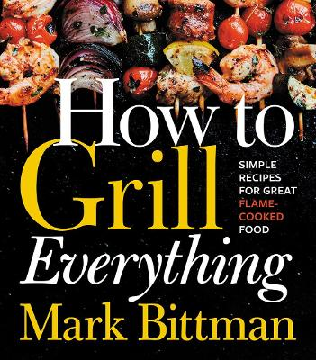How to Grill Everything by Mark Bittman