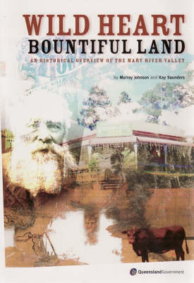 Wild Heart, Bountiful Land: an Historical Overview of the Mary River Valley by Murray Johnson